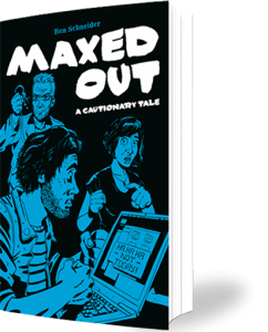 Maxed Out - by Ben Schneider